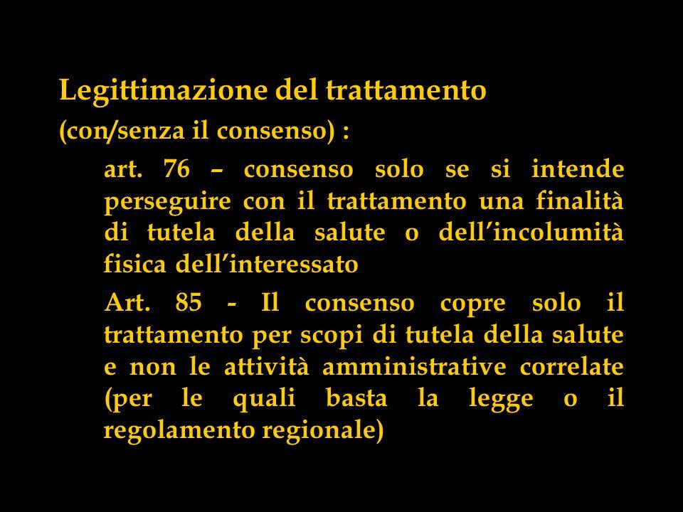 Legittimazione del trattamento (con/senza il consenso) : art. 76 – consenso solo se si intende perseguire con il trattamento una finalità di tutela de