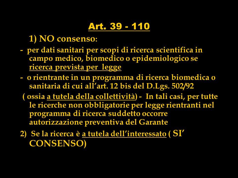 Art. 39 - 110 1) NO consenso : - per dati sanitari per scopi di ricerca scientifica in campo medico, biomedico o epidemiologico se ricerca prevista pe