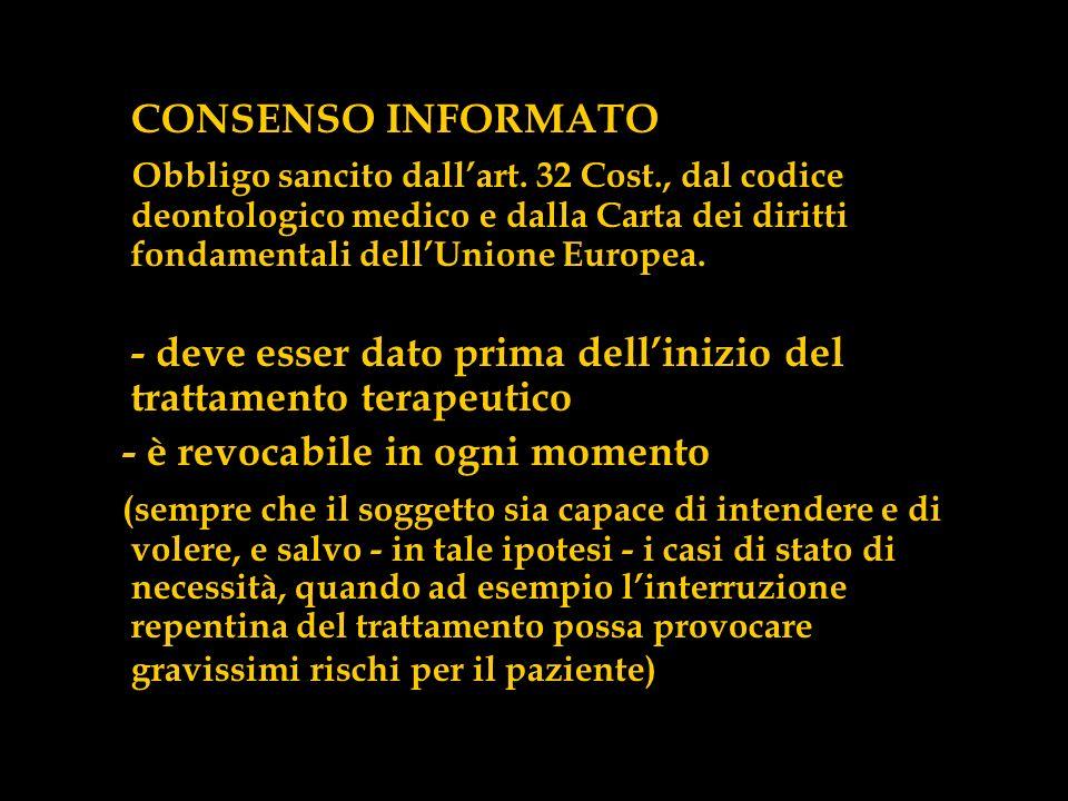 CONSENSO INFORMATO Obbligo sancito dallart. 32 Cost., dal codice deontologico medico e dalla Carta dei diritti fondamentali dellUnione Europea. - deve