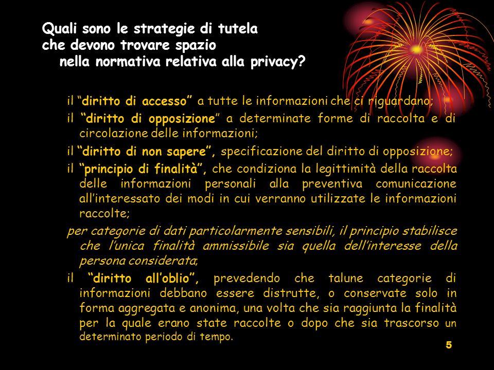 5 Quali sono le strategie di tutela che devono trovare spazio nella normativa relativa alla privacy? il diritto di accesso a tutte le informazioni che