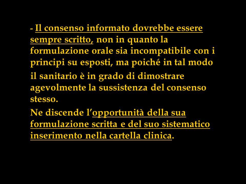 - Il consenso informato dovrebbe essere sempre scritto, non in quanto la formulazione orale sia incompatibile con i principi su esposti, ma poiché in
