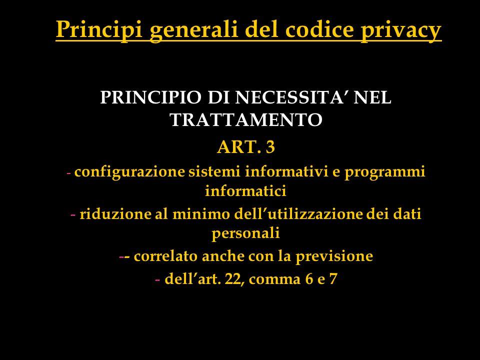 Principi generali del codice privacy PRINCIPIO DI NECESSITA NEL TRATTAMENTO ART. 3 - configurazione sistemi informativi e programmi informatici - ridu