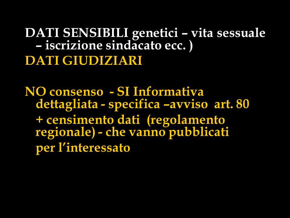 DATI SENSIBILI genetici – vita sessuale – iscrizione sindacato ecc. ) DATI GIUDIZIARI NO consenso - SI Informativa dettagliata - specifica –avviso art