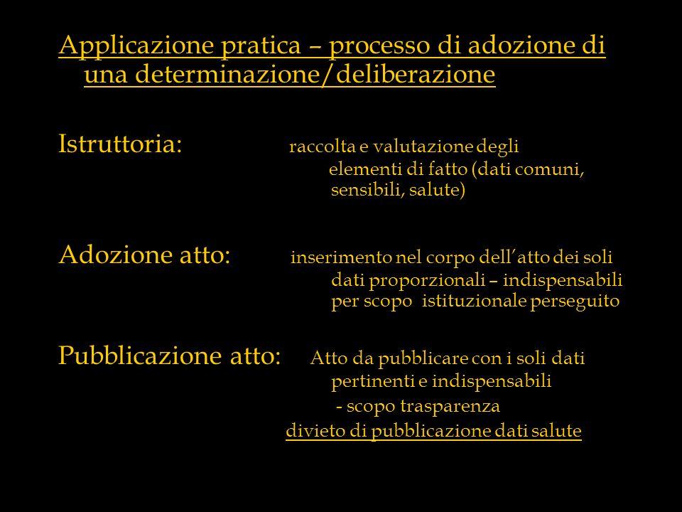 Applicazione pratica – processo di adozione di una determinazione/deliberazione Istruttoria: raccolta e valutazione degli elementi di fatto (dati comu