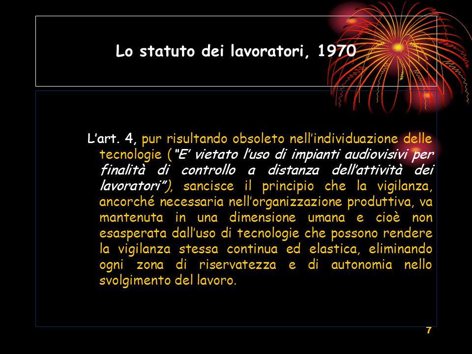 7 Lo statuto dei lavoratori, 1970 Lart. 4, pur risultando obsoleto nellindividuazione delle tecnologie (E vietato luso di impianti audiovisivi per fin