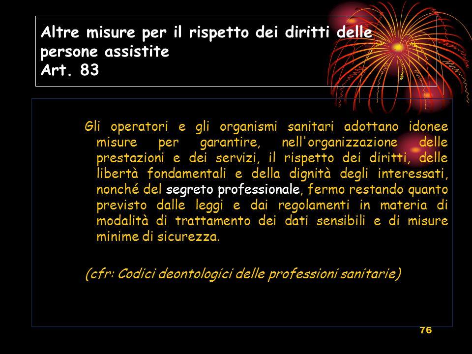 76 Altre misure per il rispetto dei diritti delle persone assistite Art. 83 Gli operatori e gli organismi sanitari adottano idonee misure per garantir