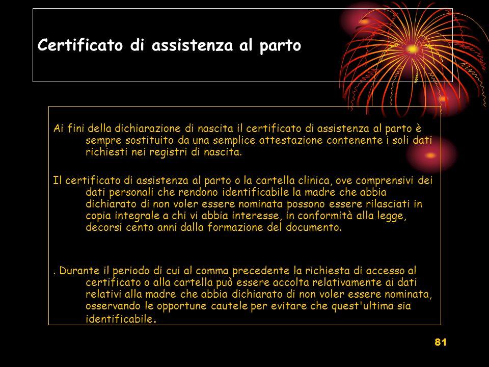 81 Certificato di assistenza al parto Ai fini della dichiarazione di nascita il certificato di assistenza al parto è sempre sostituito da una semplice