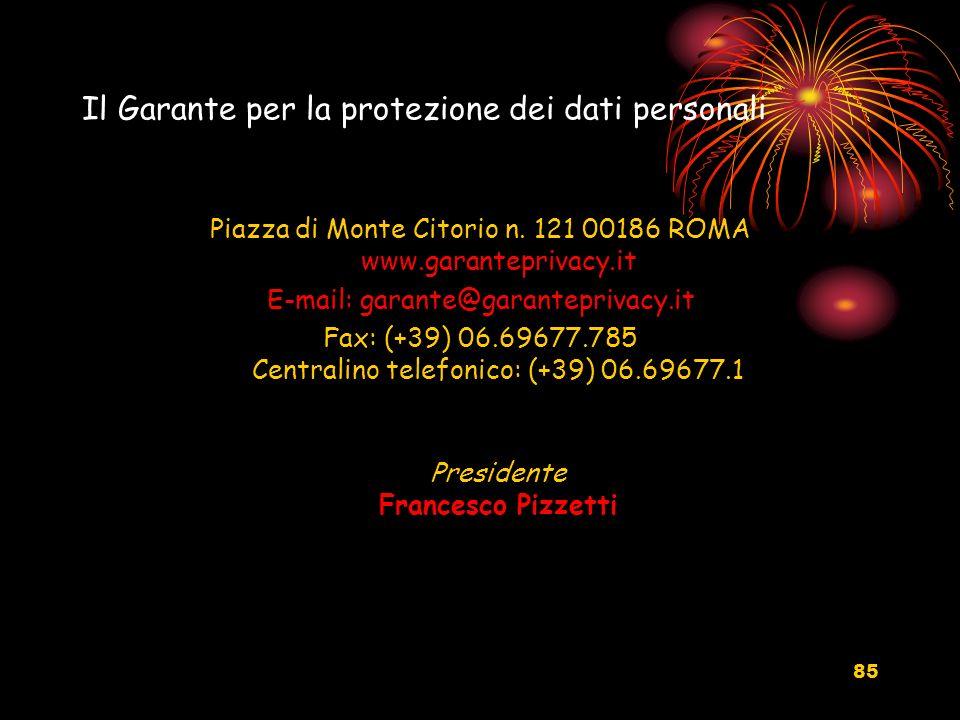85 Il Garante per la protezione dei dati personali Piazza di Monte Citorio n. 121 00186 ROMA www.garanteprivacy.it E-mail: garante@garanteprivacy.it F