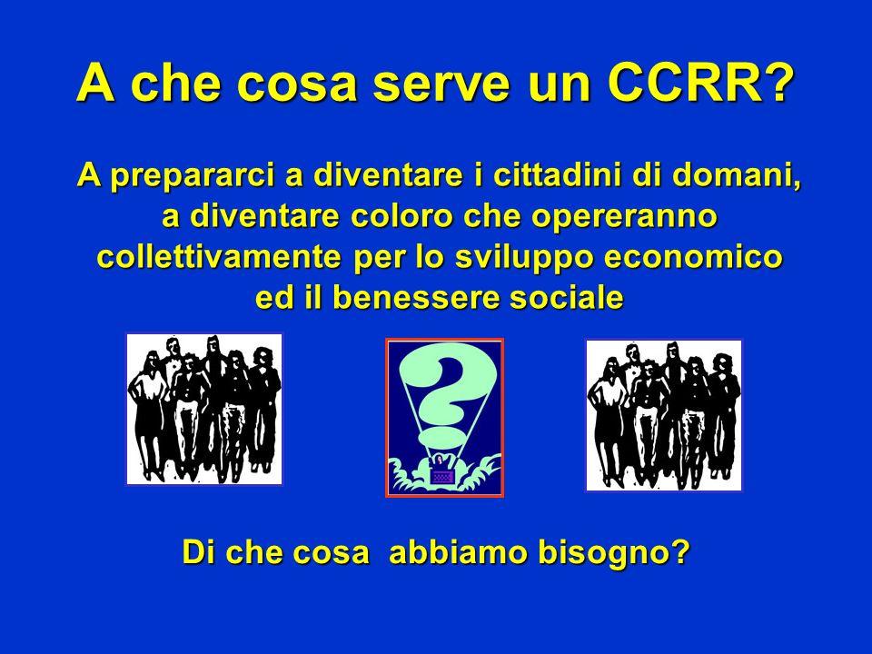 A che cosa serve un CCRR? A prepararci a diventare i cittadini di domani, a diventare coloro che opereranno collettivamente per lo sviluppo economico