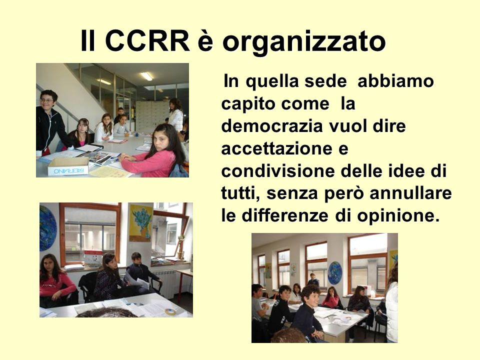 Il CCRR è organizzato In quella sede abbiamo capito come la democrazia vuol dire accettazione e condivisione delle idee di tutti, senza però annullare