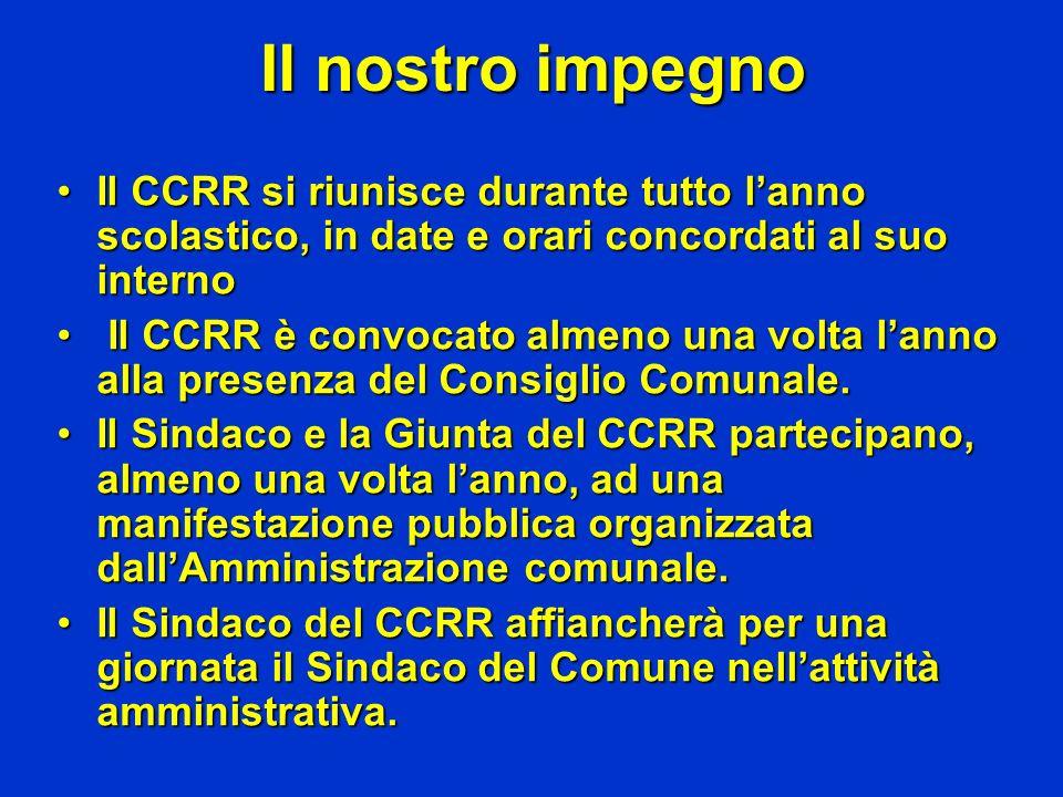 Il nostro impegno Il CCRR si riunisce durante tutto lanno scolastico, in date e orari concordati al suo internoIl CCRR si riunisce durante tutto lanno