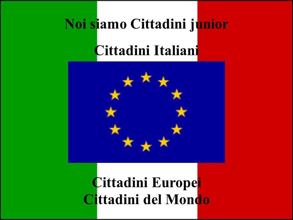 Noi siamo Cittadini junior Cittadini Italiani Cittadini Europei Cittadini del Mondo
