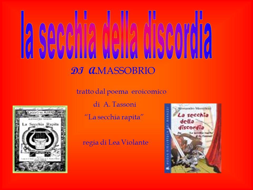 DI A. MASSOBRIO tratto dal poema eroicomico di A. Tassoni La secchia rapita regia di Lea Violante