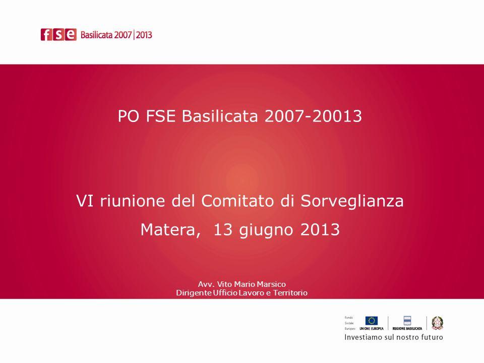 PO FSE Basilicata 2007-20013 VI riunione del Comitato di Sorveglianza Matera, 13 giugno 2013 Avv. Vito Mario Marsico Dirigente Ufficio Lavoro e Territ