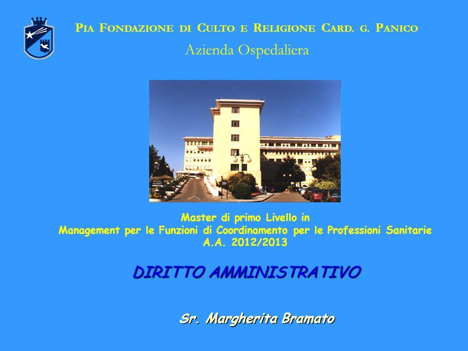 DIRITTO AMMINISTRATIVO P IA F ONDAZIONE DI C ULTO E R ELIGIONE C ARD. G. P ANICO Azienda Ospedaliera Master di primo Livello in Management per le Funz