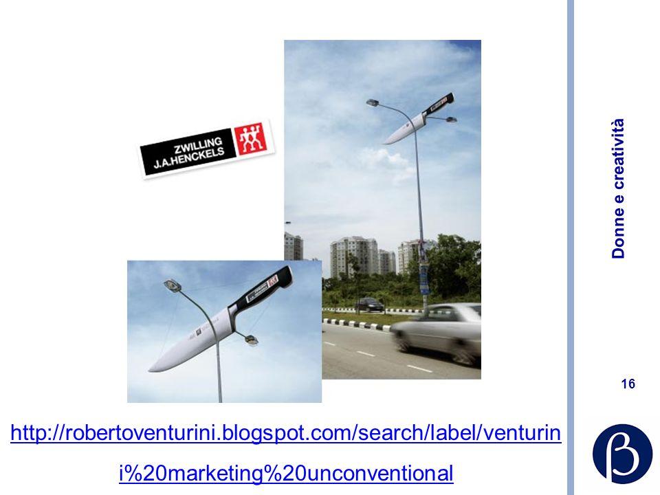Donne e creatività 16 http://robertoventurini.blogspot.com/search/label/venturin i%20marketing%20unconventional