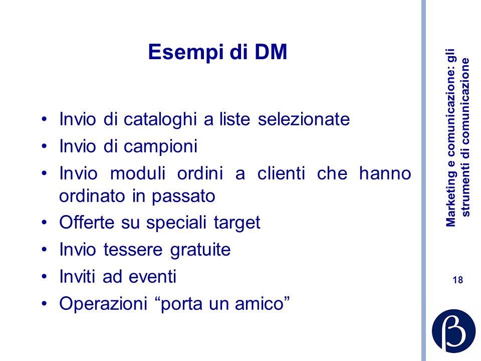 Marketing e comunicazione: gli strumenti di comunicazione 18 Esempi di DM Invio di cataloghi a liste selezionate Invio di campioni Invio moduli ordini