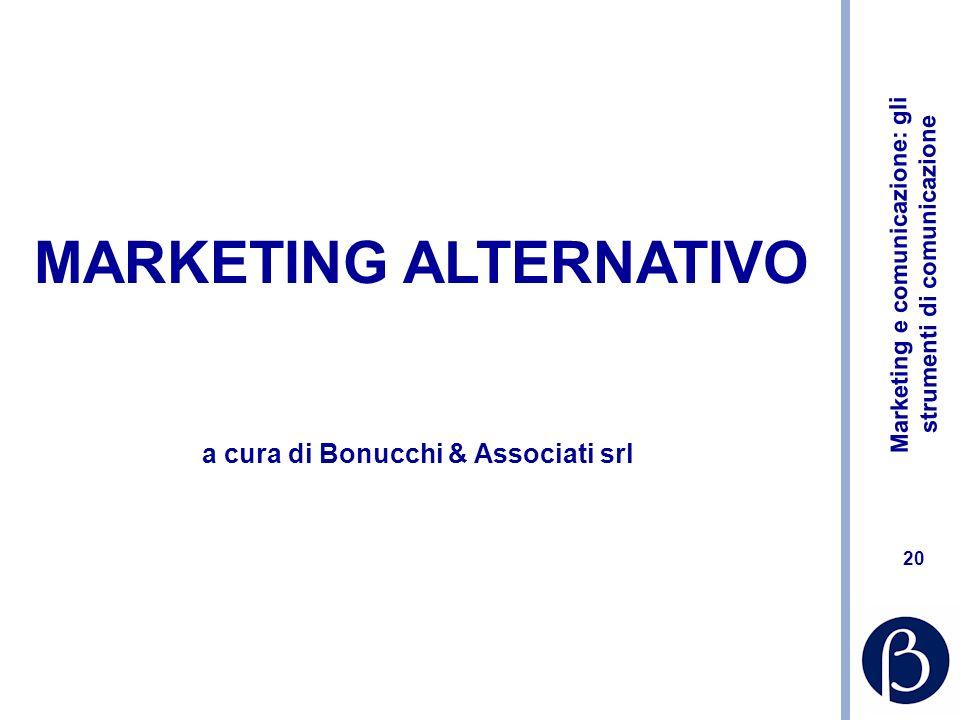 Marketing e comunicazione: gli strumenti di comunicazione 20 MARKETING ALTERNATIVO a cura di Bonucchi & Associati srl