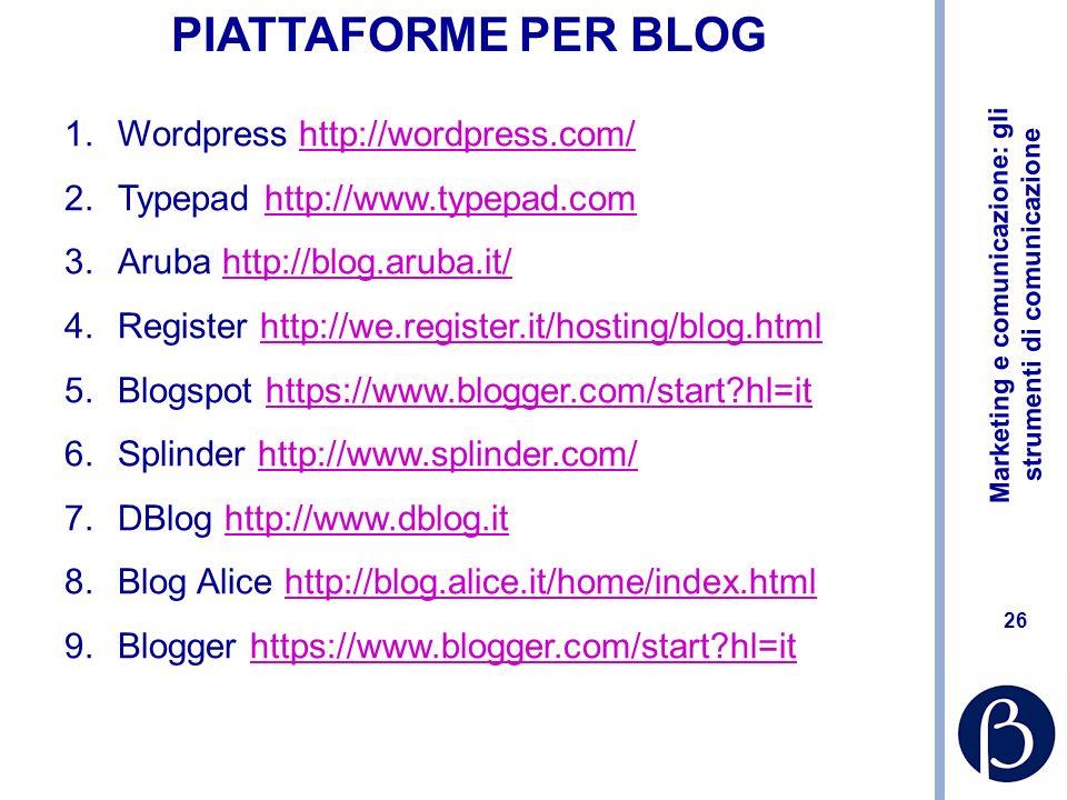 Marketing e comunicazione: gli strumenti di comunicazione 26 PIATTAFORME PER BLOG 1.Wordpress http://wordpress.com/http://wordpress.com/ 2.Typepad htt