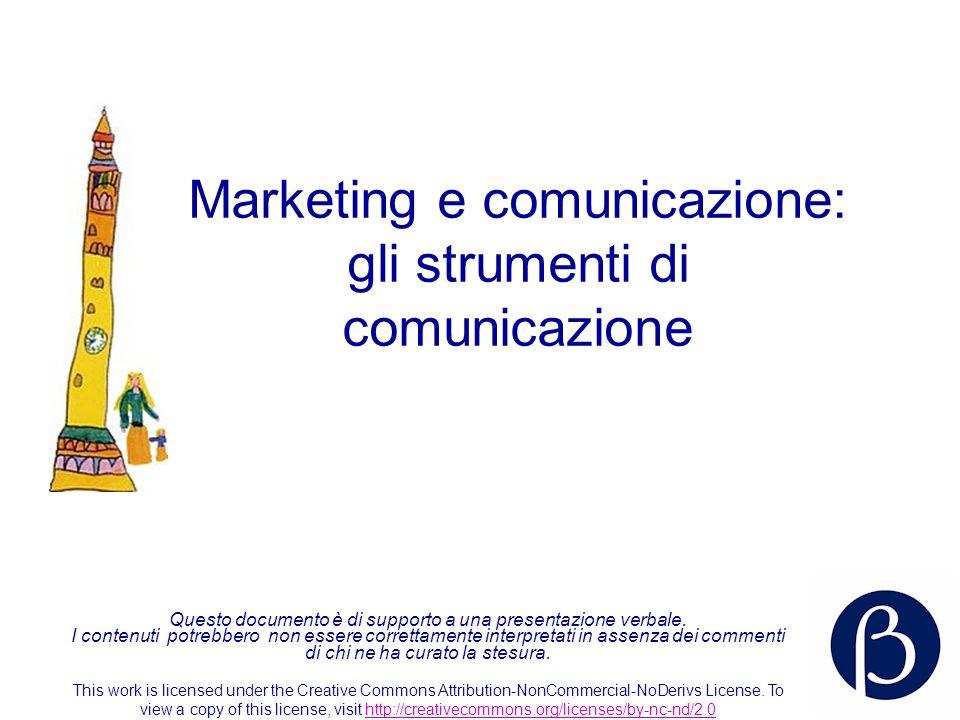 Marketing e comunicazione: gli strumenti di comunicazione Questo documento è di supporto a una presentazione verbale. I contenuti potrebbero non esser