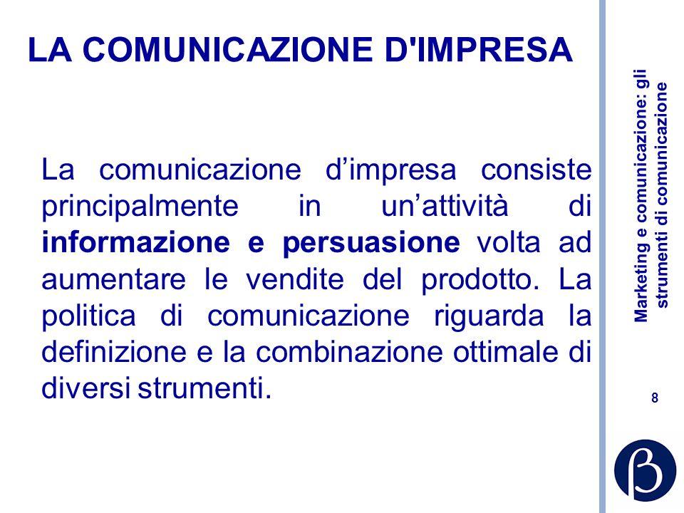 Marketing e comunicazione: gli strumenti di comunicazione 9 La comunicazione Informazione e persuasione, volta ad aumentare le vendite del prodotto e la penetrazione La politica di comunicazione riguarda la definizione e la combinazione ottimale dei diversi strumenti –Quanto investire –Su quali strumenti