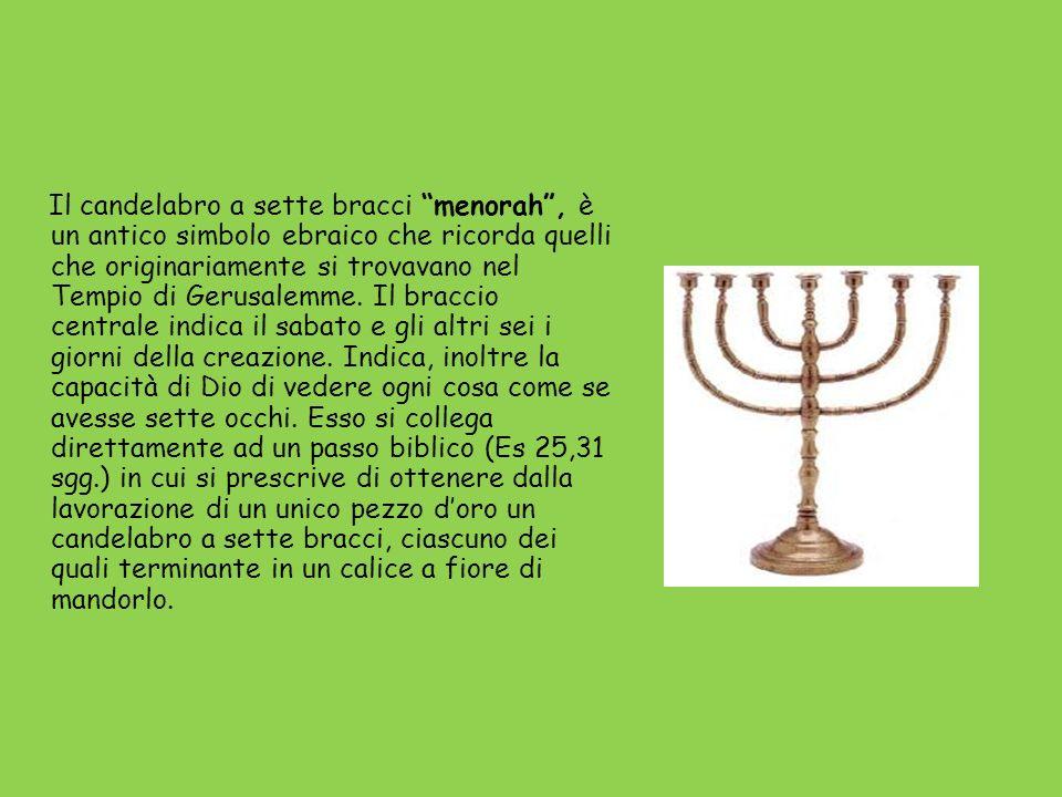 Il candelabro a sette bracci menorah, è un antico simbolo ebraico che ricorda quelli che originariamente si trovavano nel Tempio di Gerusalemme.