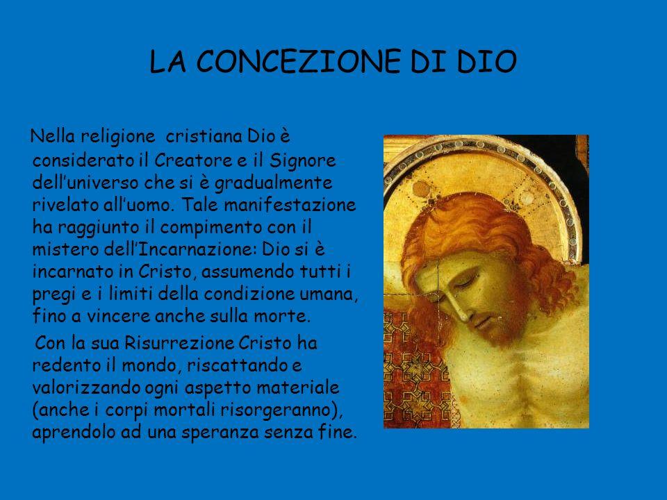 LA CONCEZIONE DI DIO Nella religione cristiana Dio è considerato il Creatore e il Signore delluniverso che si è gradualmente rivelato alluomo.