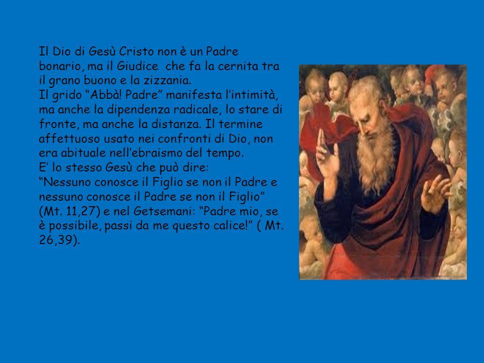 Il Dio di Gesù Cristo non è un Padre bonario, ma il Giudice che fa la cernita tra il grano buono e la zizzania.