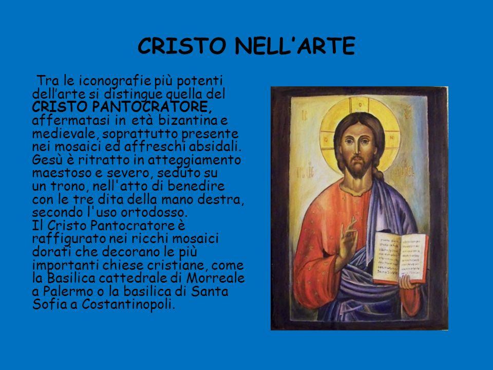 CRISTO NELLARTE Tra le iconografie più potenti dellarte si distingue quella del CRISTO PANTOCRATORE, affermatasi in età bizantina e medievale, soprattutto presente nei mosaici ed affreschi absidali.