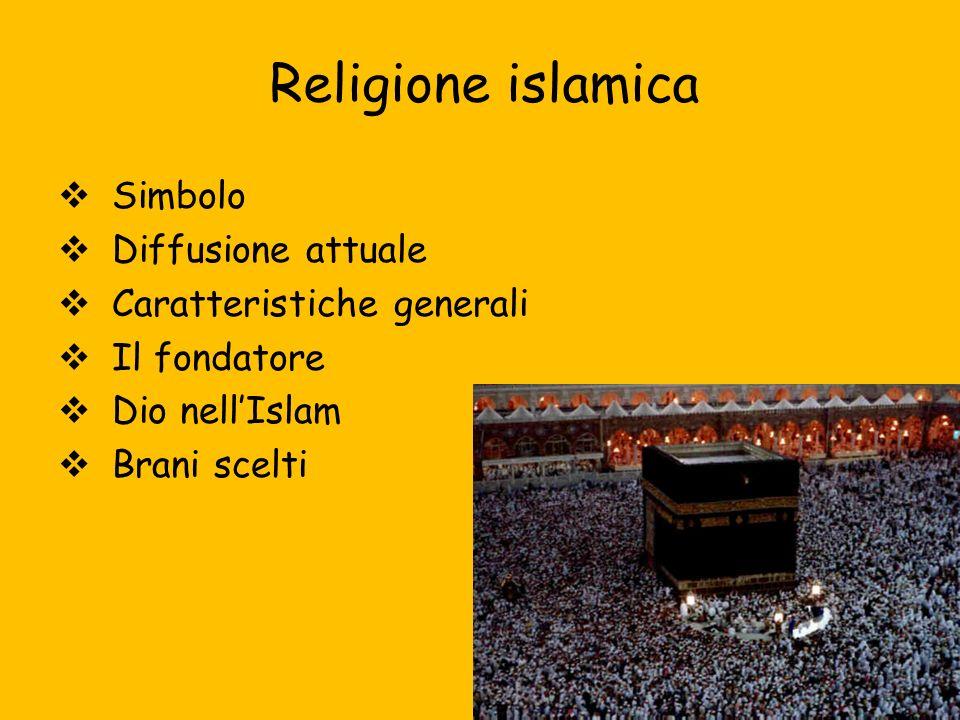 Religione islamica Simbolo Diffusione attuale Caratteristiche generali Il fondatore Dio nellIslam Brani scelti