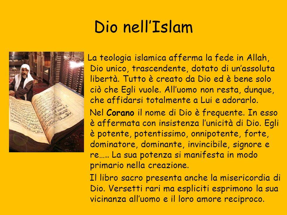 Dio nell Islam La teologia islamica afferma la fede in Allah, Dio unico, trascendente, dotato di unassoluta libertà.