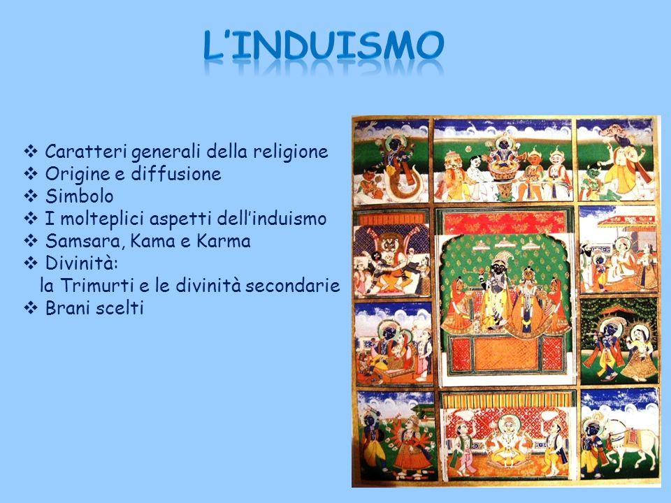 Caratteri generali della religione Origine e diffusione Simbolo I molteplici aspetti dellinduismo Samsara, Kama e Karma Divinità: la Trimurti e le divinità secondarie Brani scelti