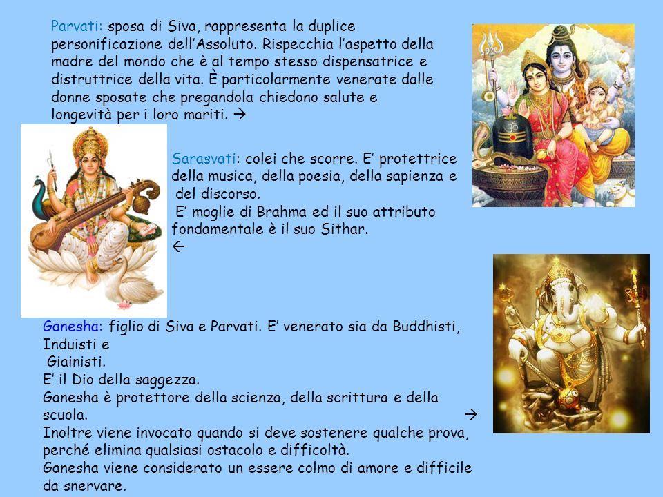 Parvati: sposa di Siva, rappresenta la duplice personificazione dellAssoluto.