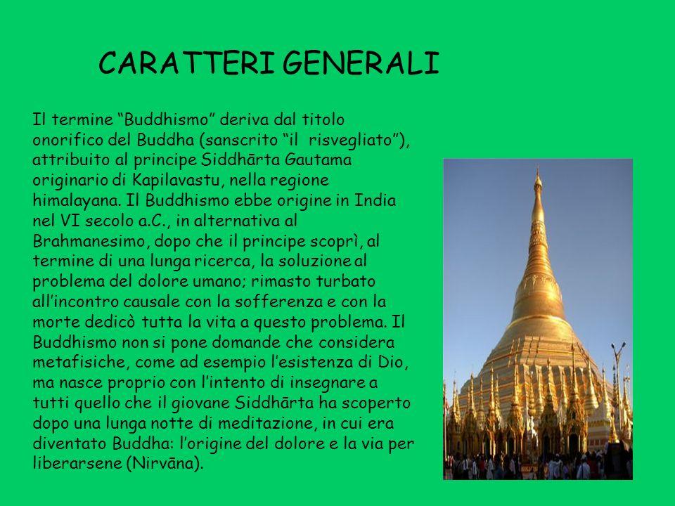 CARATTERI GENERALI Il termine Buddhismo deriva dal titolo onorifico del Buddha (sanscrito il risvegliato), attribuito al principe Siddhārta Gautama originario di Kapilavastu, nella regione himalayana.