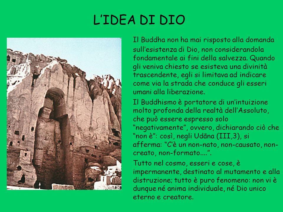 LIDEA DI DIO Il Buddha non ha mai risposto alla domanda sullesistenza di Dio, non considerandola fondamentale ai fini della salvezza.