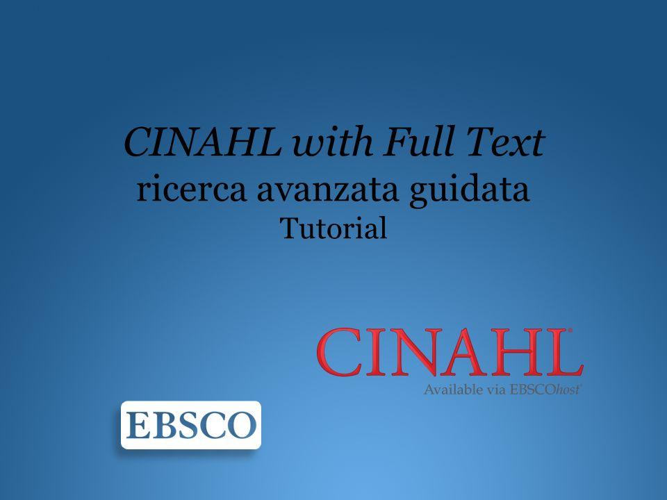 Benvenuti al tutorial di EBSCO dedicato alla ricerca avanzata su CINAHL with Full Text, la più ampia risorsa internazionale a testo completo per linfermieria e lassistenza sanitaria.