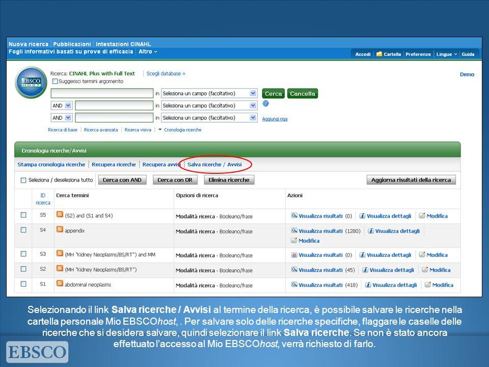 Selezionando il link Salva ricerche / Avvisi al termine della ricerca, è possibile salvare le ricerche nella cartella personale Mio EBSCOhost,. Per sa