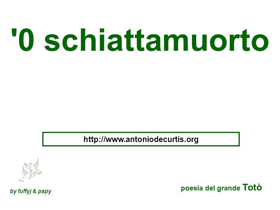 0 schiattamuorto http://www.antoniodecurtis.org by fuffyj & papy poesia del grande Totò