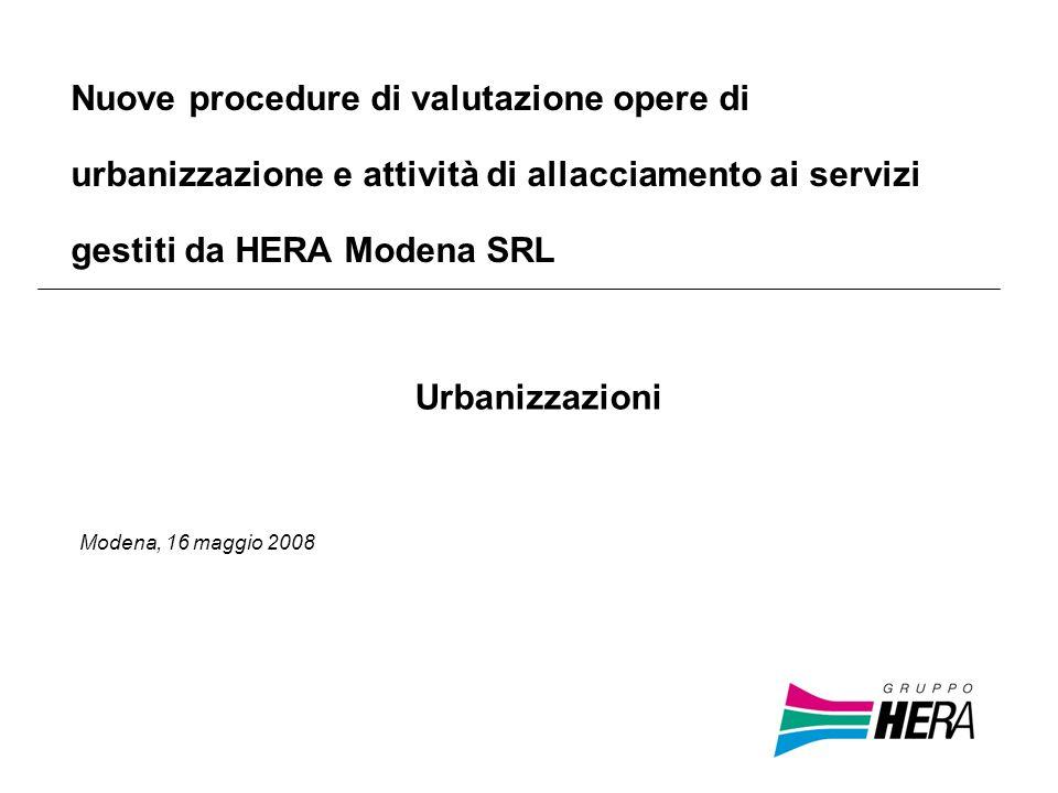 Modena, 16 maggio 2008 Nuove procedure di valutazione opere di urbanizzazione e attività di allacciamento ai servizi gestiti da HERA Modena SRL Urbani