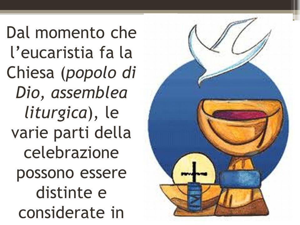 Dal momento che leucaristia fa la Chiesa (popolo di Dio, assemblea liturgica), le varie parti della celebrazione possono essere distinte e considerate in rapporto ad essa.