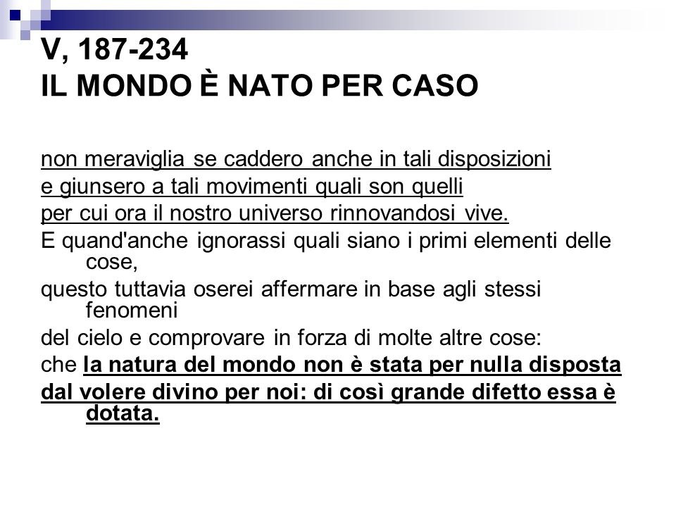 V, 187-234 IL MONDO È NATO PER CASO non meraviglia se caddero anche in tali disposizioni e giunsero a tali movimenti quali son quelli per cui ora il n