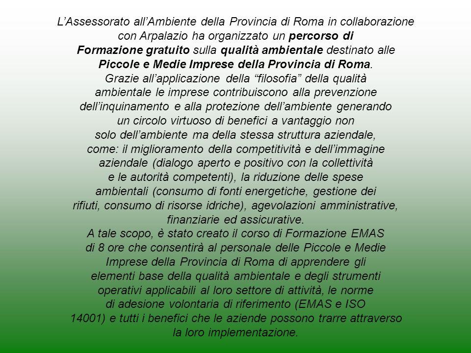 LAssessorato allAmbiente della Provincia di Roma in collaborazione con Arpalazio ha organizzato un percorso di Formazione gratuito sulla qualità ambientale destinato alle Piccole e Medie Imprese della Provincia di Roma.