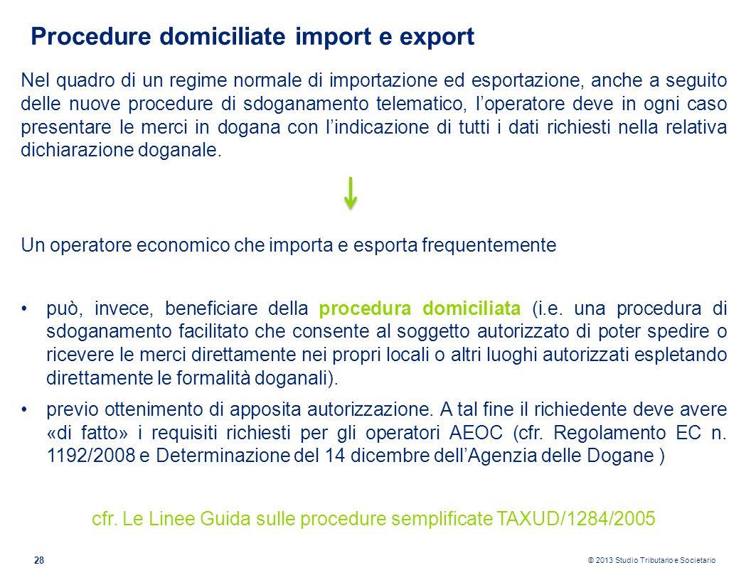© 2013 Studio Tributario e Societario 28 Procedure domiciliate import e export Nel quadro di un regime normale di importazione ed esportazione, anche