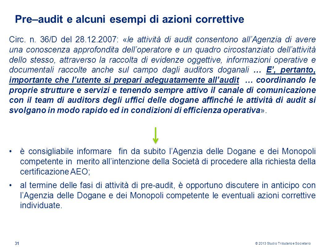 © 2013 Studio Tributario e Societario 31 Circ. n. 36/D del 28.12.2007: «le attività di audit consentono allAgenzia di avere una conoscenza approfondit