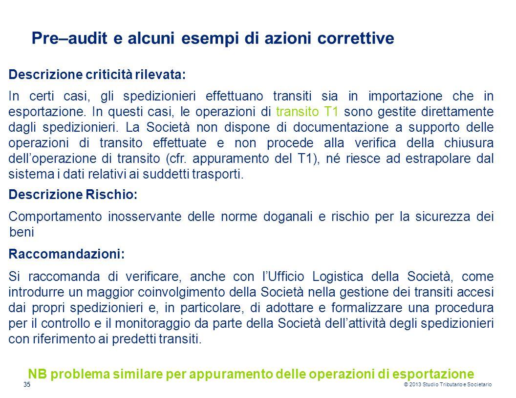 © 2013 Studio Tributario e Societario 35 Pre–audit e alcuni esempi di azioni correttive Descrizione criticità rilevata: In certi casi, gli spedizionie