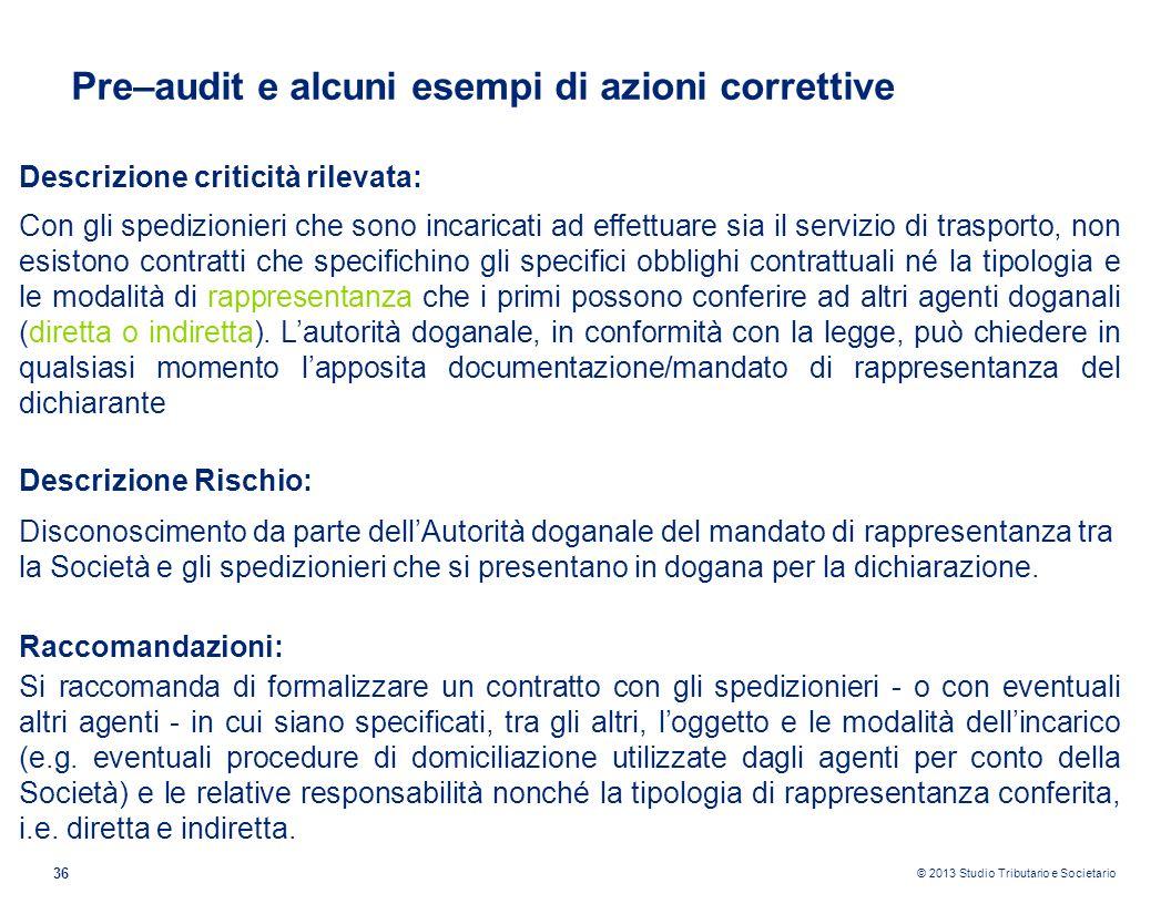 © 2013 Studio Tributario e Societario 36 Pre–audit e alcuni esempi di azioni correttive Descrizione criticità rilevata: Con gli spedizionieri che sono