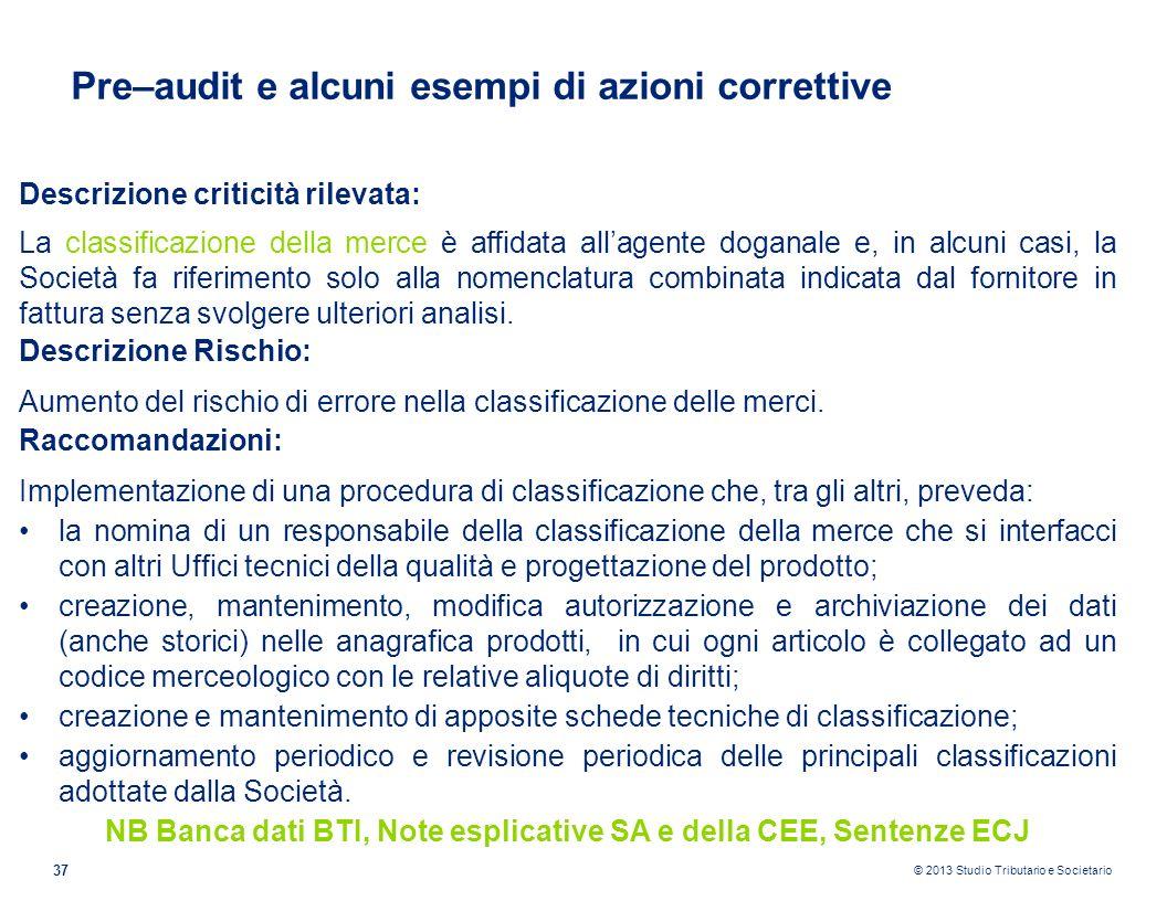 © 2013 Studio Tributario e Societario 37 Pre–audit e alcuni esempi di azioni correttive Descrizione criticità rilevata: La classificazione della merce