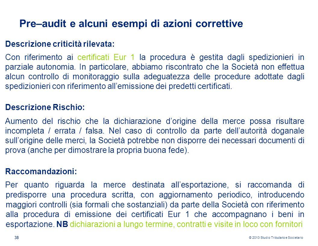 © 2013 Studio Tributario e Societario 38 Pre–audit e alcuni esempi di azioni correttive Descrizione criticità rilevata: Con riferimento ai certificati