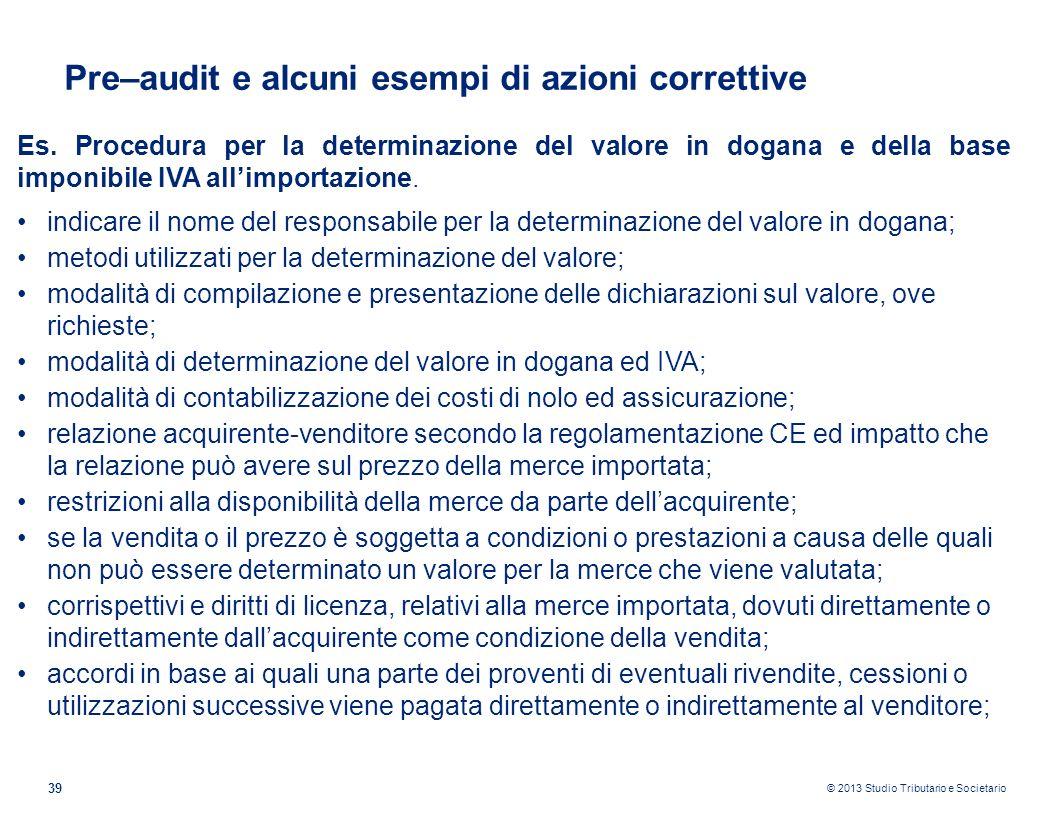 © 2013 Studio Tributario e Societario 39 Pre–audit e alcuni esempi di azioni correttive Es. Procedura per la determinazione del valore in dogana e del