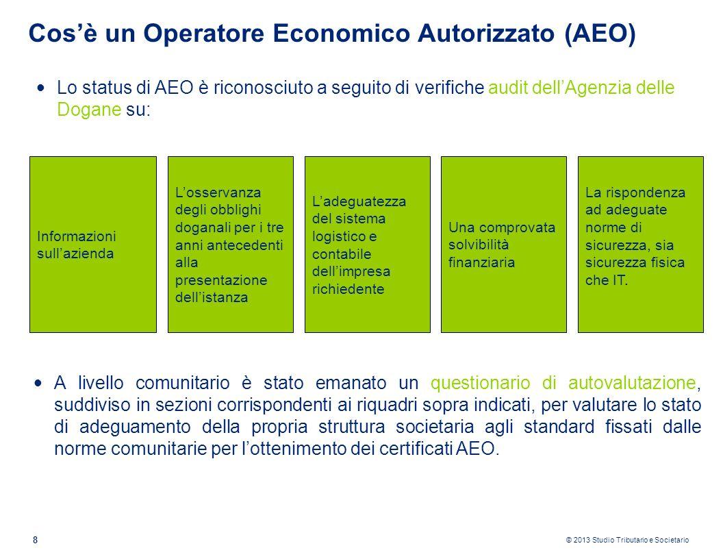 © 2013 Studio Tributario e Societario 8 Cosè un Operatore Economico Autorizzato (AEO) Lo status di AEO è riconosciuto a seguito di verifiche audit del